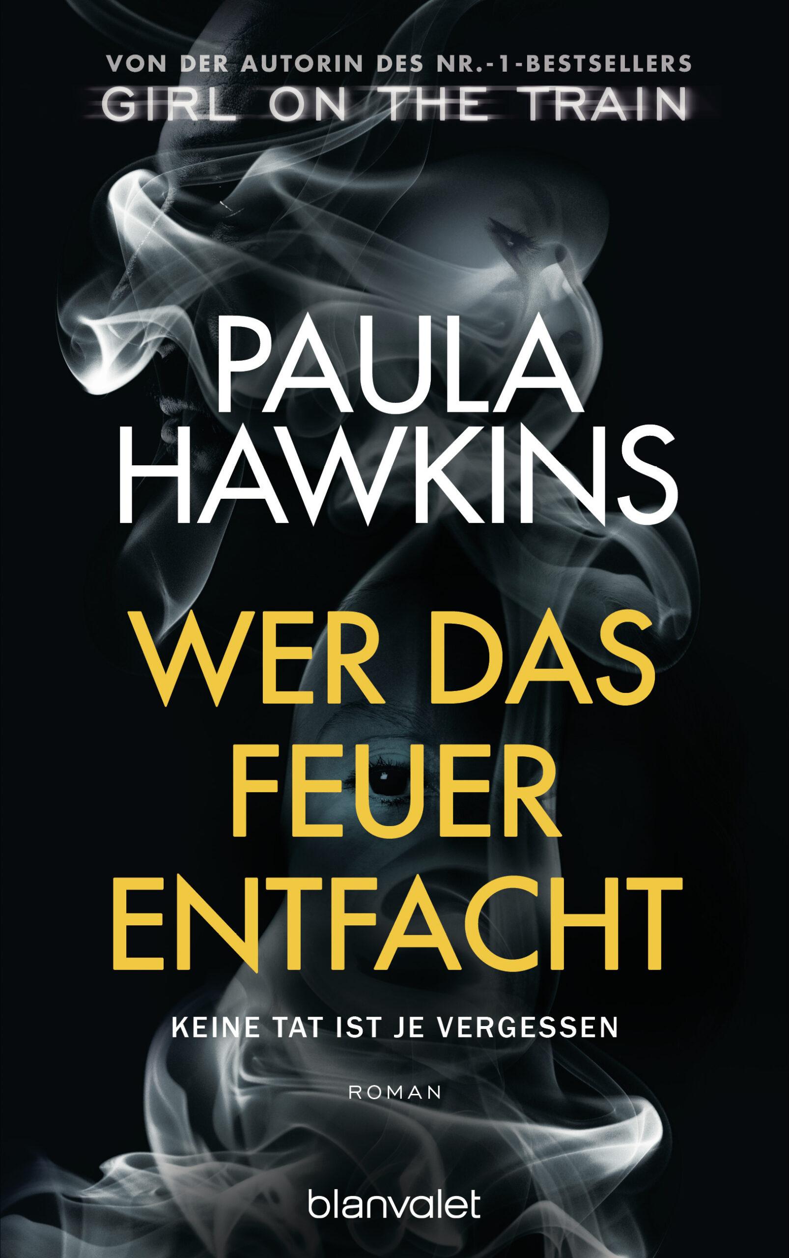 Wer das Feuer entfachtKeine Tat ist je vergessen von Paula Hawkins